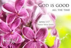 God is good all the time... James 1:17