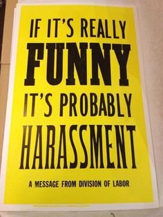 "It's funny to me, because back in the day harassment ( particularly ""sexual"") was just part of the job. You took it, you turned it, you gave it."