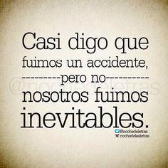 〽️Casi digo que fuimos un accidente, pero no, nosotros fuimos inevitables.