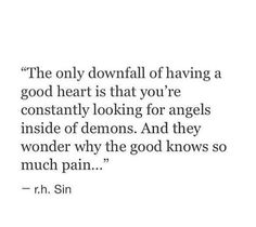 The only downfall of having a good heart is that you're constantly looking for angels inside of demons. <3