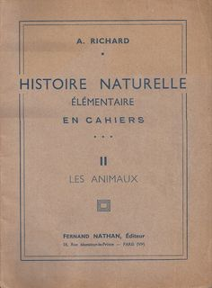 A. Richard, Histoire naturelle élémentaire en cahiers (1938) : II Les animaux Fernand Nathan, Images, Notebook, Personalized Items, Learn To Read, Natural History, Animaux, Home