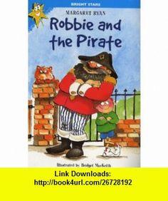 Robbie and the Pirate (Bright Stars) (9780750027557) Margaret Ryan, Bridget MacKeith , ISBN-10: 075002755X  , ISBN-13: 978-0750027557 ,  , tutorials , pdf , ebook , torrent , downloads , rapidshare , filesonic , hotfile , megaupload , fileserve
