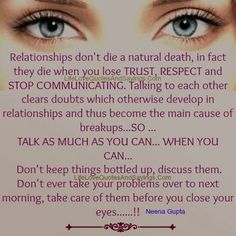 Relationships don't die a natural death, in fact they die when you lose TRUST, RESPECT and STOP COMMUNICATING. Talking to each other clears doubts which otherwise develop in relationships and thus become the main cause of breakups…SO …TALK AS MUCH AS YOU CAN… WHEN YOU CAN… Don't keep things bottled up, discuss them. Don't […]
