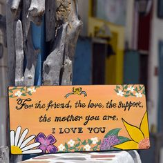 """Items similar to Hand painted-Wood Sign- Quote for Mother – Wall Art """"For the friend, the love, the support, the mother you are, i love you""""-Positive Gift on Etsy Home Quotes And Sayings, Boy Quotes, Music Quotes, Family Quotes, Life Quotes, Family Support, Boys Life, Women Of Faith, Dad Birthday"""
