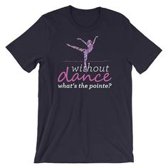 Dance teacher shirt, dance shirt, dancer shirt, dancing shirt, ballet shirt, ballet dancer shirt, ballerina shirt, dance teacher gift Funny and cute Without Dance What's The Pointe? Hip Hop Ballet Dance Party Tee Shirt! Are you looking for the perfect dancer birthday t-shirt gift? This can be your latin indian dance workout shirt! If your on the search for dance shirts for women or even dance shirts for men, this cute ballroom dancing shirt is your choice! The perfect gift for people who…