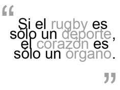 If Rugby is just a sport then the heart is just an organ. < Totally true for me :)