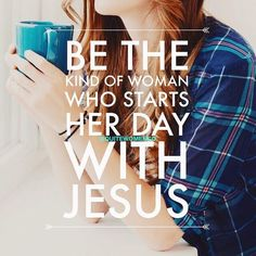Be the kind of woman who starts her day with Jesus. - Jesus Quote - Christian Quote - Be the kind of woman who starts her day with Jesus. The post Be the kind of woman who starts her day with Jesus. appeared first on Gag Dad. Christian Life, Christian Quotes, Soli Deo Gloria, Jesus Christus, Give Me Jesus, In Christ Alone, Just Dream, Godly Woman, Virtuous Woman