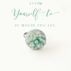 Allow yourself to be where you are at Lottie Of London Jewellery | Succulent statement ring handmade modern jewelry by Lottie Of London #lottieoflondon