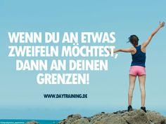 Wenn du an etwas zweifeln möchtest, dann an deinen Grenzen. #Daytraining #Fitness #Training #Abnehmen #Diaet #Motivation