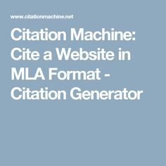 Citation Machine: Cite a Website in MLA Format - Citation Generator