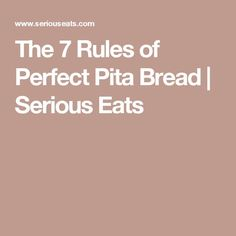 The 7 Rules of Perfect Pita Bread | Serious Eats