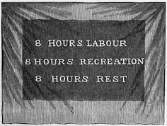 Qualcosa d'altro: 8 hours Labour, 8 hours Recreation, 8 hours Rest