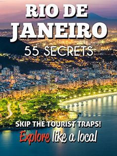 RIO DE JANEIRO 55 Secrets - The Locals Travel Guide  For Your Trip to Rio de Janeiro 2016: Skip the tourist traps and explore like a local : Where to Go, Eat & Party in Rio de Janeiro (Brazil)
