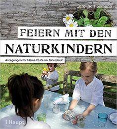 Feiern mit den Naturkindern: Anregungen für kleine Feste im Jahreslauf: Amazon.de: Caroline Hosmann: Bücher