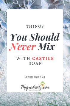 11 Things You Should Never Do With Castile Soap - Migredients Castille Soap Shampoo, Castile Soap Uses, Castile Soap Recipes, Liquid Castile Soap, Homemade Soap Recipes, Glycerin Soap, Homemade Cleaning Products, Cleaning Recipes, Homemade Beauty Products