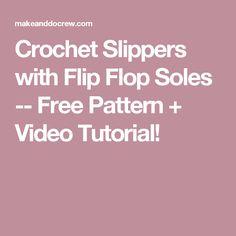 Crochet Slippers with Flip Flop Soles -- Free Pattern + Video Tutorial!