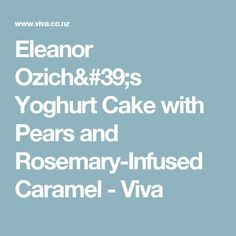 Eleanor Ozich's Yoghurt Cake with Pears and Rosemary-Infused Caramel - Viva