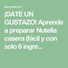 ¡DATE UN GUSTAZO! Aprende a preparar Nutella casera (fácil y con solo 6 ingre...