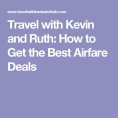 Travel with Kevin and Ruth: How to Get the Best Airfare Deals