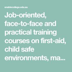 Job-oriented, face-to-face and practical training courses on first-aid, child safe environments, manual handling, and medication assistance in Adelaide. Education And Training, Training Courses, Short Courses, Enabling, Manual, Medical, College, Child, Student