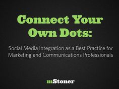 connect-your-own-dots-social-media-integration-as-a-best-practice-for-marketing-and-communications-professionals-15543771 by Susan T Evans via Slideshare