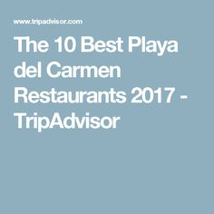 The 10 Best Playa del Carmen Restaurants 2017 - TripAdvisor