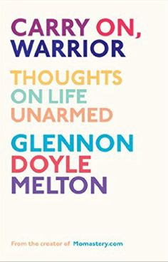 Carry On, Warrior Thoughts on Life Unarmed Book by Glennon Doyle Melton
