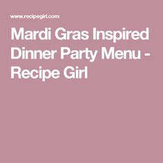 Mardi Gras Inspired Dinner Party Menu - Recipe Girl