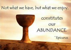 Abundance Quotes - Not what we have, but what we enjoy...