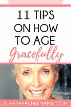 11 TIPS ON HOW TO AGE GRACEFULLY AS YOU GET OLDER |  Looking younger tips | How to look younger | Look younger naturally | How to look younger naturally tips | Look younger tips anti aging | Look younger tips 10 years | Look younger tips ideas | Looking younger at 40 anti aging | Looking younger at 40 tips | Looking younger at 40 for women | Looking younger at 40 over 40 | Looking your best tips always | Looking younger at 50 for women | Looking younger anti aging tips naturally youthful…
