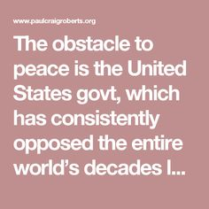 The obstacle to peace is the United States govt, which has consistently opposed the entire world's decades long effort to stop the Zionist genocide of a land called Palestine. Palestine is a stolen and oppressed land. Israel's greatest leaders themselves acknowledge the fact.