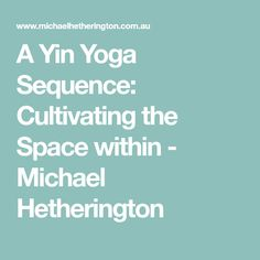 A Yin Yoga Sequence: Cultivating the Space within - Michael Hetherington