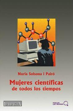 Mujeres científicas de todos los tiempos /  Solsona i Pairó, Nuria. Madrid : Talasa, [1997] -- DSOC 7945