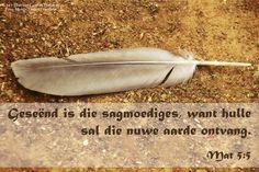 Dag 123 Bybelverse Mat Geseënd is die sagmoediges, want hulle sal die nuwe aarde ontvang. Afrikaans Quotes, Christianity, Qoutes, Bible, Van, Study, Bread, Motivation, Words