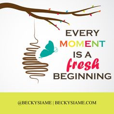 BECKYSIAME.COM | Each moment is a chance to start over.