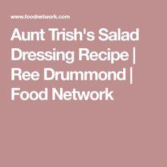 Aunt Trish's Salad Dressing Recipe | Ree Drummond | Food Network
