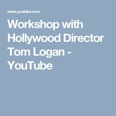 Workshop with Hollywood Director Tom Logan - YouTube
