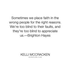 """Kelli McCracken - """"Sometimes we place faith in the wrong people for the right reasons. We're too blind..."""". faith, relationships, family, mistakes-we-make"""