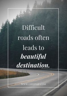 Don't be afraid from the difficulty of the road.