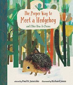 The Proper Way to Meet a Hedgehog and Other How-To Poems by Paul B. Janeczko and Richard Jones (Hardback) Richard Jones, A Hedgehog, Christina Rossetti, New Children's Books, Kid Books, Best Poems, Kids Poems, Poetry Month, Collection Of Poems