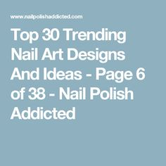 Top 30 Trending Nail Art Designs And Ideas - Page 6 of 38 - Nail Polish Addicted