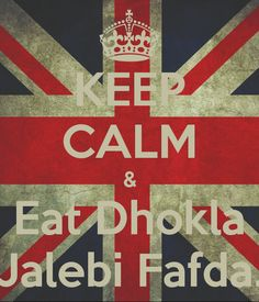 Kepp Calm and eat Dhokla, Jalebi & Fafda
