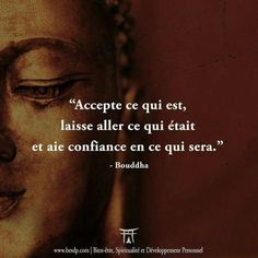 """""""Accepte ce qui est, laisse aller ce qui était et ai confiance en ce qui sera."""" ~ Bouddha. Oublier le passé, accepter le présent et avoir foi en l'avenir... #quote #stress #positivevibes"""