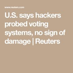 U.S. says hackers probed voting systems, no sign of damage | Reuters