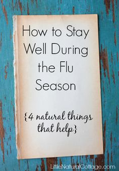 How to Stay Well During the Flu Season {4 natural things that help} | Little Natural Cottage