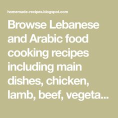 Browse Lebanese and Arabic food cooking recipes including main dishes, chicken, lamb, beef, vegetarian and traditional desserts