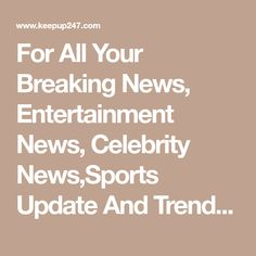 For All Your Breaking News, Entertainment News, Celebrity News,Sports Update And Trending Gossip Sports Update, Keep Up, Celebrity News, Gossip, Things To Come, Entertainment, Math Equations, Celebrities, Life