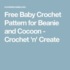 Free Baby Crochet Pattern for Beanie and Cocoon - Crochet 'n' Create