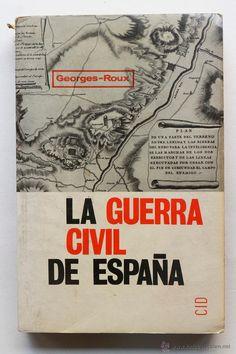 LA GUERRA CIVIL DE ESPAÑA- GEORGE ROUX.  EDICIONES CID, Madrid, 1965 20 x 12,5 cm 358 pag. Ilustrado con fotografías.