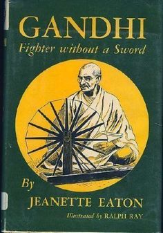 1951 Newbery Honor Gandhi Fighter Without a Sword by Jeanette Eaton http://www.amazon.com/dp/0688213235/ref=cm_sw_r_pi_dp_gxLpub083H1KA